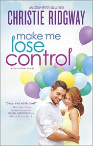 Make Me Lose Control (Cabin Fever Novels) - Christie Ridgway