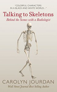 Talking to Skeletons: Behind the Scenes with a Radiologist (X-Ray Visions Book 2) - Carolyn Jourdan