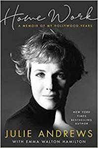 Home Work: A Memoir of My Hollywood Years - Emma Walton Hamilton, Julie Andrews Edwards