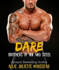 Dare (Brothers of Ink and Steel Book 1) - Allie Juliette Mousseau, Nicole Hewitte