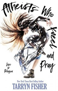 Atheists Who Kneel and Pray - Tarryn Fisher