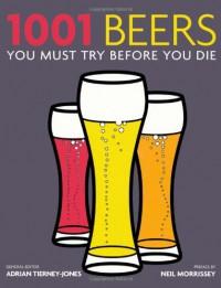 1001 Beers You Must Try Before You Die - Adrian Tierney-Jones