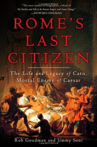Rome's Last Citizen: The Life and Legacy of Cato, Mortal Enemy of Caesar - Rob Goodman, Jimmy Soni