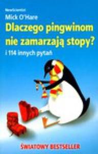 Dlaczego pingwinom nie zamarzają stopy i 114 innych pytań - Mick O'Hare