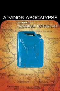 A Minor Apocalypse - Tadeusz Konwicki