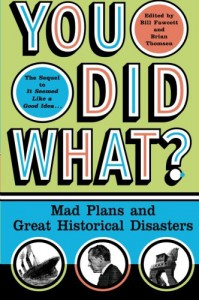 You Did What?: Mad Plans and Great Historical Disasters - Bill Fawcett
