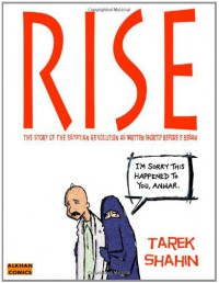 Rise : the story of the Egyptian revolution as written shortly before it began - Tarek Shahin