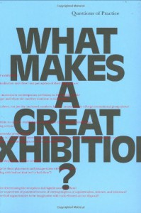 What Makes a Great Exhibition? - Paula Marincola