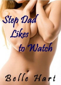 Step Dad Likes to Watch (Insatiable Stepdaughter) - Belle Hart