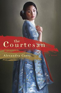 The Courtesan: A Novel - Alexandra Curry