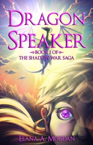 Dragon Speaker (The Shadow War Saga, #1). - Elana A. Mugdan