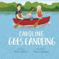 Caroline Goes Canoeing (Caroline's Adventures) - brian clifford