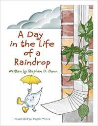 A Day In The Life Of A Raindrop - Stephen Daingerfield Dunn, Moore Dejah