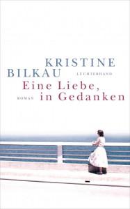 Eine Liebe, in Gedanken: Roman - Kristine Bilkau