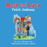 Bash and Lucy Fetch Jealousy - Lisa Cohn, Michael Cohn, Heather Nichols