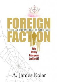 Foreign Faction - Who Really Kidnapped JonBenet? - James Kolar