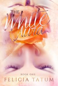 The White Aura - Felicia Tatum