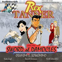 Rex Tanner: And the Sword of Damocles - Olufemi S. Sowemimo, Keith Silverstein, Katie Leigh, Andrew S. Bates, Adam M. Drescher, Amy Robinson, Phil Lollar, Dave DeAndrea, Matilda Novak