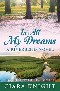 In All My Dreams (Riverbend Book 3) - Ciara Knight
