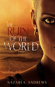 The Ruin of the World (The World Without End Book 4) - Nazarea Andrews