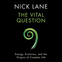 The Vital Question: Energy, Evolution, and the Origins of Complex Life - Nick Lane, Kevin Pariseau
