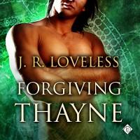 Forgiving Thayne - J. R. Loveless, Derrick McClain, Dreamspinner Press LLC