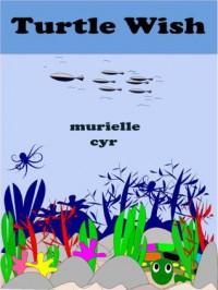 TURTLE WISH - Murielle Cyr