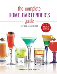 The Complete Home Bartender's Guide - Salvatore Calabrese