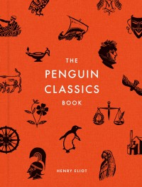 The Penguin Classics Book - Various Authors, Henry Eliot