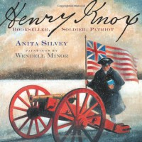 Henry Knox: Bookseller, Soldier, Patriot - Anita Silvey, Wendell Minor
