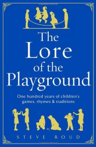 The Lore of the Playground: One Hundred Years of Children's Games, Rhymes & Traditions - Steve Roud