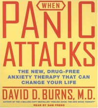 When Panic Attacks CD: The New, Drug-Free Anxiety Treatments That Can Change Your Life - David D. Burns, Sam Freed