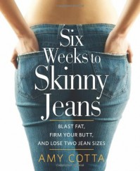 Six Weeks to Skinny Jeans: Blast Fat, Firm Your Butt, and Lose Two Jean Sizes - Amy Cotta