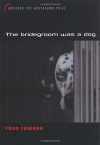 The Bridegroom Was a Dog - Margaret Mitsutani, Yōko Tawada