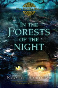 In the Forests of the Night: The Goblin Wars, Book Two - Kersten Hamilton