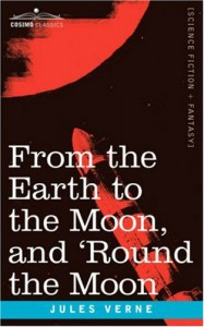 From the Earth to the Moon and 'Round the Moon - Jules Verne