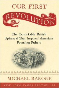 Our First Revolution: The Remarkable British Upheaval That Inspired America's Founding Fathers - Michael Barone