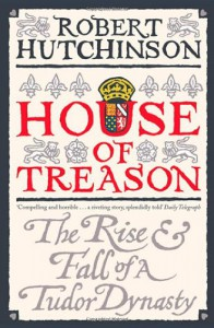 House of Treason: The Rise and Fall of a Tudor Dynasty - Robert Hutchinson