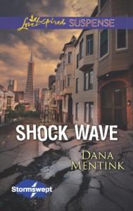 Shock Wave (Stormswept Book 1) - Dana Mentink