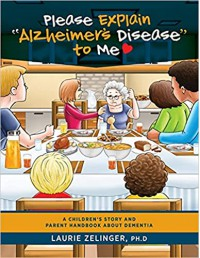 Please Explain Alzheimer's Disease to Me: A Children's Story and Parent Handbook About Dementia - Laurie Zelinger