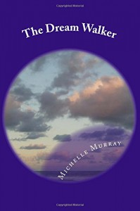 The Dream Walker (Land of Mystica Dream Walker Series) (Volume 1) - Michelle Lee Murray