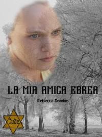 La mia amica ebrea - Rebecca Domino