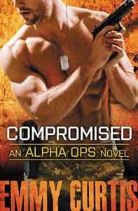 Compromised (Alpha Ops) - Emmy Curtis