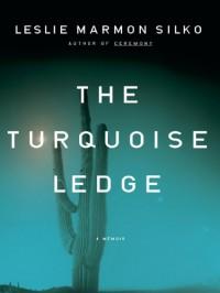 The Turquoise Ledge: A Memoir - Leslie Marmon Silko
