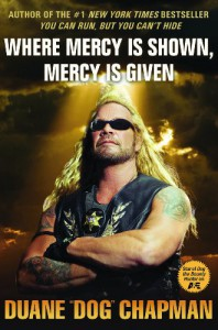 Where Mercy Is Shown, Mercy Is Given - Duane Chapman