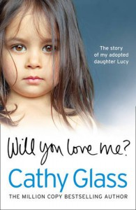 Will You Love Me?: Lucy's Story: The Heartbreaking True Story of My Adopted Daughter and Her Desperate Search for a Loving Home - Cathy Glass