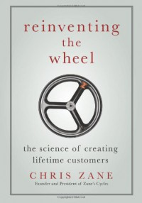 Reinventing the Wheel: The Science of Creating Lifetime Customers - Chris Zane
