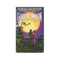 Goblin Moon - Teresa Edgerton