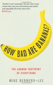 How Bad Are Bananas?: The Carbon Footprint Of Everything - Mike Berners-Lee