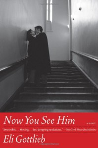 Now You See Him: A Novel (P.S.) - Eli Gottlieb